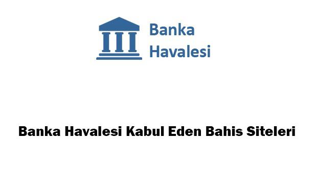 Banka Havaleli Bahis Siteleri, Banka Havalesi İle Bahis Oynanan Siteler, Banka Havalesi İle Para Yatırılan Bahis Siteleri, Banka Havalesi Kabul Eden Bahis Şirketleri, Banka Havalesi OlanBahis Siteleri